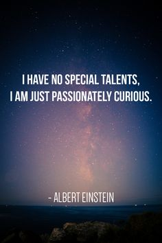 """I have no special talents, I am just passionately curious."" – Albert Einstein (I found a mug with this quote, and I bought it immediately--I so identified with it. I didn't even realize it was an Einstein quote! Great Quotes, Me Quotes, Motivational Quotes, Inspirational Quotes, People Quotes, Lyric Quotes, Quotes On Art, Wisdom Quotes, Old Soul Quotes"