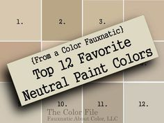 {For the Home} 12 Favorite Neutral Paint Colors — Fauxnatic About Color  #s 1&9