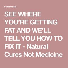 SEE WHERE YOU'RE GETTING FAT AND WE'LL TELL YOU HOW TO FIX IT - Natural Cures Not Medicine