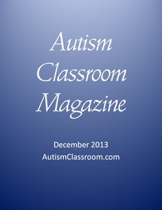Autism Classroom Magazine (Digital Magazine) for Parents and Educators.  Tips for Paraeducators, administrators, babysitters, parents and teachers.  Share, print, email, tweet, post or send home to families. :)