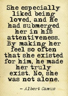 """""""She especially liked being loved and he had submerged her in his attentiveness"""" -Albert Camus Quotable Quotes, Book Quotes, Me Quotes, Writer Quotes, Albert Camus Quotes, Never Be Alone, Philosophy Quotes, Literary Quotes, Powerful Words"""