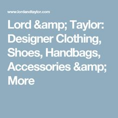 Lord & Taylor: Designer Clothing, Shoes, Handbags, Accessories & More