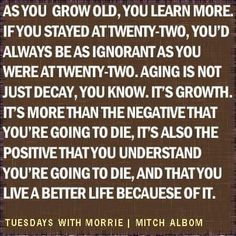 Tuesdays With Morrie, Mitch Albom, Smart Quotes, Open Book, Decay, Need To Know, Growing Up, Life Quotes, Wisdom