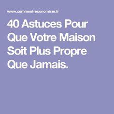 40 Astuces Pour Que Votre Maison Soit Plus Propre Que Jamais.