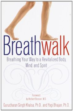 Breathwalk: Breathing Your Way to a Revitalized Body, Mind and Spirit eBook: Gurucharan Singh Khalsa Phd, Yogi Bhajan Phd: Amazon.ca: Kindle Store