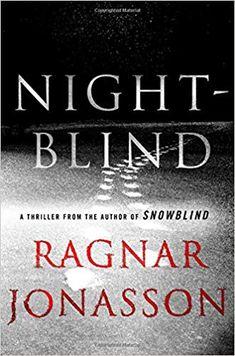 Nightblind: A Thriller (The Dark Iceland Series) by [Jonasson, Ragnar] Got Books, Books To Read, Best Mysteries, Ragnar, Mystery Thriller, Mystery Books, Book Nooks, Book Publishing, Book Lists