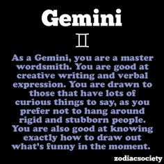 Wow, Geminis sound like so much fun to have around. Lol. :-P