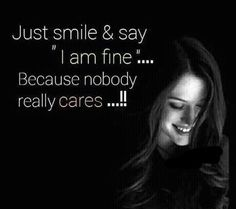 "Just smile & say ""I am fine"" because no one really cares Favorite Quotes, Best Quotes, Amazing Quotes, Daily Quotes, Emotion, Care Quotes, Just Smile, Angst, Note To Self"