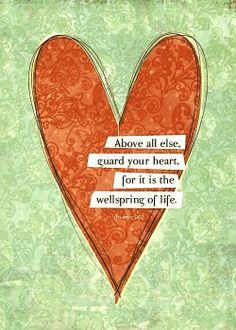Sobre tudo o que se deve guardar, guarda o teu coração, porque dele procedem as fontes da vida. Provérbios 4:23