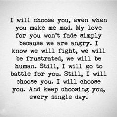 relationship quotes I choose you Olivia although in my head when I say this I must admit I thought Romantic Love Quotes, Love Quotes For Him, Quotes To Live By, I Choose You Quotes, Being Mad Quotes, Angry Love Quotes, Upset Quotes, Movie Love Quotes, Youre My Person