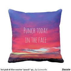 "hot pink & blue sunrise ""punch"" quote photo pillow"