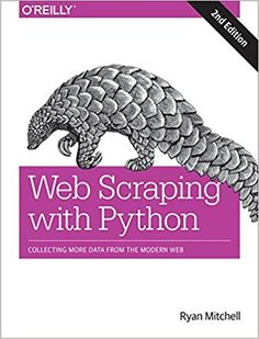 Web Scraping with Python: Collecting More Data from the Modern Web: Ryan Mitchell: 9781491985571