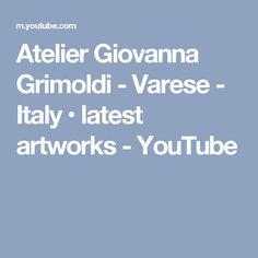 Atelier Giovanna Grimoldi - Varese - Italy • latest artworks - YouTube