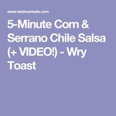 5-Minute Corn & Serrano Chile Salsa (+ VIDEO!) - Wry Toast