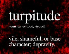 """Turpitude - vile, shameful, or base character; a vile or depraved act. Origin: Turpitude finds its roots in the Latin term turpis meaning """"base, vile."""" It entered English in the late Unusual Words, Weird Words, Rare Words, Big Words, Words To Use, Unique Words, Great Words, Powerful Words, English Vocabulary Words"""