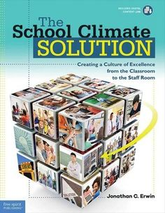 The School Climate Solution: Creating a Culture of Excellence from the Classroom to the Staff Room