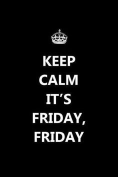 Keep calm, its FRIDAY!! x