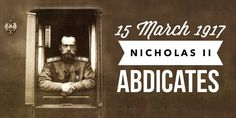 15 March The end of imperial Russia as the last Emperor Nicholas II abdicates Causes Of Russian Revolution, February Revolution, General Strike, Last Emperor, Imperial Russia, March, History, History Books, Historia