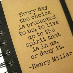 """""""live up to the spirit that is in us"""" -Henry Miller Motivational Words, Words Quotes, Wise Words, Me Quotes, Inspirational Quotes, Sayings, Henry Miller Quotes, Writer Quotes, Blank Journal"""
