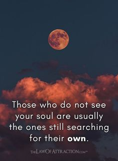 Those who do not see your soul are usually the ones still searching for their own. Quotable Quotes, Wisdom Quotes, True Quotes, Words Quotes, Wise Words, Quotes To Live By, Motivational Quotes, Inspirational Quotes, Sayings