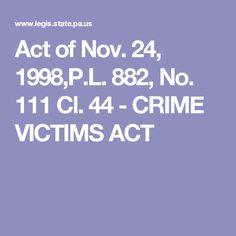 Act of Nov. 24, 1998,P.L. 882, No. 111 Cl. 44 - CRIME VICTIMS ACT Government Agencies, Cl, Crime, Acting, Crime Comics, Fracture Mechanics