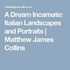 A Dream Incarnate: Italian Landscapes and Portraits | Matthew James Collins