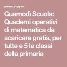 Guamodì Scuola: Quaderni operativi di matematica da scaricare gratis, per tutte e 5 le classi della primaria