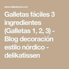 Galletas fáciles 3 ingredientes (Galletas 1, 2, 3) - Blog decoración estilo nórdico - delikatissen