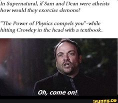 If Sam and Dean were atheists they wouldn't go around exorcizing demons. Most atheists don't believe in demons or anything supernatural. This is still funny though. Supernatural Quotes, Supernatural Fandom, Sherlock Quotes, Sherlock John, Sherlock Holmes, Destiel, Misha Collins, Jensen Ackles, Funny Memes
