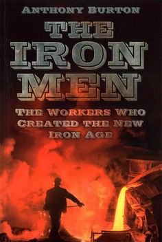 The Iron Men: The Workers Who Created the New Iron Age (Paperback)