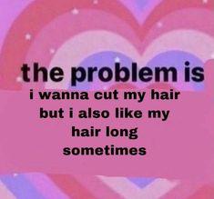 Cut My Hair, Strong Women, Cool Kids, Long Hair Styles, Mood, Chemical Imbalance, Literally Me, Ell, Random Stuff
