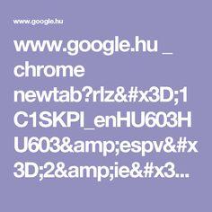 www.google.hu _ chrome newtab?rlz=1C1SKPI_enHU603HU603&espv=2&ie=UTF-8