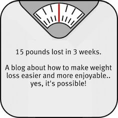 15 pounds lost in 3 weeks.