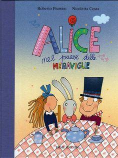 """Nicoletta Costa, Roberto Piumini, """"Alice nel Paese delle Meraviglie"""" (adaptation of AiW), illustr. N. Costa"""