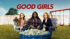 GOOD GIRLS (NBC-February 26, 2018) a drama series created by Jenna Bans. Stars: Retta, Mae Whitman, Kaitlyn Oechsle. Three suburban mothers suddenly find themselves in desperate circumstances and decide to stop playing it safe and risk everything to take their power back.