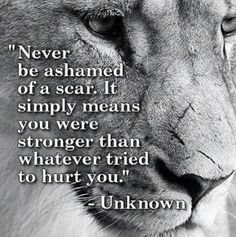 Strength quotes: never be scared of a scar