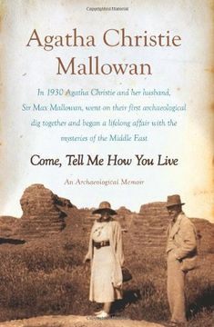 Come, Tell Me How You Live: An Archaeological Memoir - by Agatha Christie Mallowan