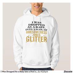 I Was Dropped As a Baby Into a Pool of Awesomeness T-Shirt
