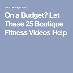 On a Budget? Let These 25 Boutique Fitness Videos Help