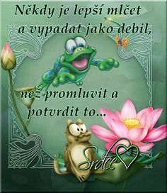 Někdy je lepší mlčet a vypadat jako debil, než promluvit a potvrdit to.... Sad Stories, Jaba, Timeline Photos, Motivation Inspiration, Motto, Proverbs, Affirmations, Poems, Wisdom
