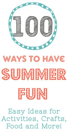 100 Ways to Have Summer Fun: Activities, Crafts, Food, Party Ideas and More for Kids and Families
