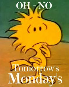 Oh No - Tomorrow's Monday - Woodstock Looking Panicked