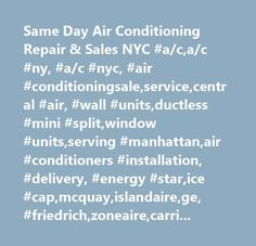 Same Day Air Conditioning Repair & Sales NYC #a/c,a/c #ny, #a/c #nyc, #air #conditioningsale,service,central #air, #wall #units,ductless #mini #split,window #units,serving #manhattan,air #conditioners #installation, #delivery, #energy #star,ice #cap,mcquay,islandaire,ge, #friedrich,zoneaire,carrier,york,frigidaire…