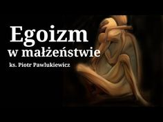 Piotr Pawlukiewicz: Egoizm w małżeństwie. Reflection, Parenting, God, Audi A6, Youtube, Movie Posters, Movies, Tips, Biblia