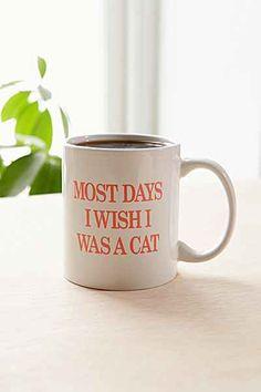 Most Days I Wish I Was A Cat Mug