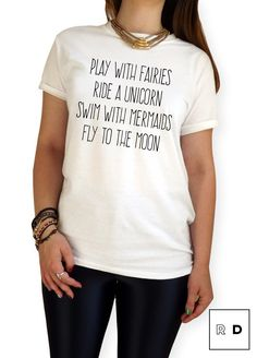 Play With Fairies Ride A Unicorn Swim With Mermaids Fly To The Moon T Shirt Unisex White Black Grey S M L XL Tumblr Instagram Blogger by REDRESSEDco on Etsy https://www.etsy.com/listing/204021859/play-with-fairies-ride-a-unicorn-swim