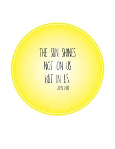 """The sun shines not on us but in us."" - John Muir #Quotation"
