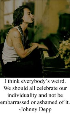 Johnny Depp quote  Hey, I'm with the guy on the piano.