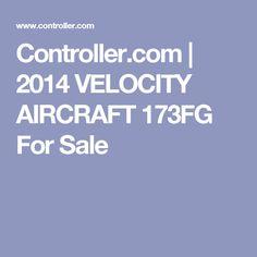 Controller.com | 2014 VELOCITY AIRCRAFT 173FG For Sale