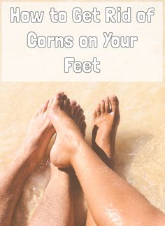 - <img> How to Get Rid of Corns on Your Feet? get rid of corn Get Rid Of Corns, How To Remove Corns, Toe Corn Removal, Corn On Toe, Corn Feet, Foot Powder, Foot Remedies, Ingrown Toe Nail